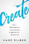 Cover-Bild zu Create: Tools from Seriously Talented People to Unleash Your Creative Life (Photography Art Book, Creative Thinking, Creative von Silber, Marc