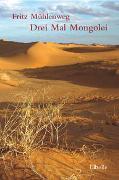 Cover-Bild zu Drei Mal Mongolei von Mühlenweg, Fritz