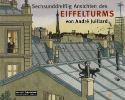 Cover-Bild zu Juillard, André: Sechsunddreissig Ansichten des Eiffelturms