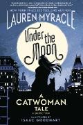 Cover-Bild zu Myracle, Lauren: Under the Moon: A Catwoman Tale