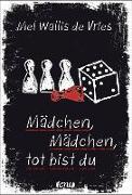 Cover-Bild zu Mädchen, Mädchen, tot bist du von Vries, Mel Wallis de