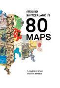 Cover-Bild zu Bewes, Diccon: Around Switzerland in 80 Maps