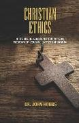 Cover-Bild zu Hobbs Jr, John Carlton: Christian Ethics: If the Life of Jesus Is Not Our Pattern, the Death of Jesus Will Not Be Our Pardon