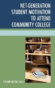 Cover-Bild zu Akili, Shalom Michael: Net-Generation Student Motivation to Attend Community College