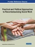 Cover-Bild zu Boulet, Jacques (Hrsg.): Practical and Political Approaches to Recontextualizing Social Work