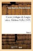 Cover-Bild zu Boulet, Jean-Baptiste-Étienne: Cours Pratique de Langue Latine. Tome 1, Edition 4