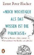 Cover-Bild zu »Noch wichtiger als das Wissen ist die Phantasie« von Fischer, Ernst Peter