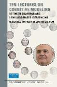 Cover-Bild zu Ruiz de Mendoza Ibáñez, Francisco José: Ten Lectures on Cognitive Modeling: Between Grammar and Language-Based Inferencing