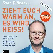 Cover-Bild zu Zieht euch warm an, es wird heiß! (Audio Download) von Plöger, Sven