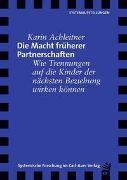 Cover-Bild zu Die Macht früherer Partnerschaften von Achleitner, Karin