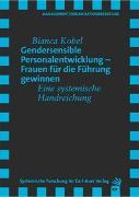 Cover-Bild zu Gendersensible Personalentwicklung - Frauen für die Führung gewinnen von Kobel, Bianca