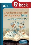 Cover-Bild zu Grundschulkinder auf den Spuren von Jesus (eBook) von Zerbe, Renate Maria