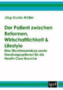 Cover-Bild zu Der Patient zwischen Reformen, Wirtschaftlichkeit & Lifestyle (eBook) von Müller, Jörg-Guido
