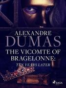 Cover-Bild zu The Vicomte of Bragelonne: Ten Years Later (eBook) von Dumas, Alexandre