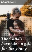 Cover-Bild zu The Child's Favorite - a gift for the young (eBook) von Anonymous