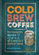 Cover-Bild zu Cold Brew Coffee: Techniques, Recipes & Cocktails for Coffee's Hottest Trend von Callow, Chloë