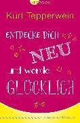 Cover-Bild zu Entdecke dich neu und werde glücklich (eBook) von Tepperwein, Kurt