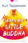 Cover-Bild zu Leben wie Little Buddha von Tepperwein, Kurt