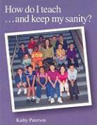 Cover-Bild zu How Do I Teach...And Keep My Sanity? von Paterson, Kathy