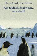 Cover-Bild zu Am Südpol, denkt man, ist es heiß von Heidenreich, Elke