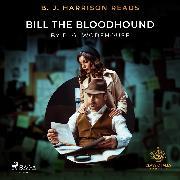 Cover-Bild zu B. J. Harrison Reads Bill the Bloodhound (Audio Download) von Wodehouse, P.G.