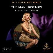 Cover-Bild zu B. J. Harrison Reads The Man Upstairs (Audio Download) von Wodehouse, P.G.