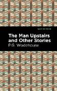 Cover-Bild zu The Man Upstairs and Other Stories (eBook) von Wodehouse, P. G.