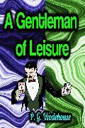 Cover-Bild zu A Gentleman of Leisure (eBook) von Wodehouse, P. G.