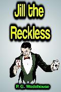 Cover-Bild zu Jill the Reckless (eBook) von Wodehouse, P. G.