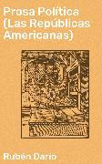 Cover-Bild zu Prosa Política (Las Repúblicas Americanas) (eBook) von Darío, Rubén