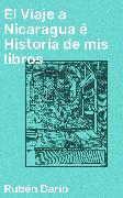Cover-Bild zu El Viaje a Nicaragua é Historia de mis libros (eBook) von Darío, Rubén