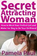 Cover-Bild zu Secret to Attracting Woman: How to Meet Your Perfect Girl and Make Her Beg to Be Your Girlfriend (eBook) von Paul, Pamela JD