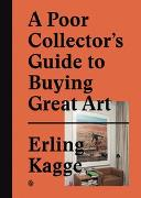 Cover-Bild zu A Poor Collector's Guide to Buying Great Art von Kagge, Erling (Hrsg.)
