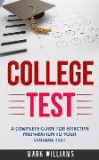 Cover-Bild zu College Test: A Complete Guide For Effective Preparation To Your College Test (eBook) von Williams, Mark