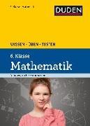 Cover-Bild zu Wissen - Üben - Testen: Mathematik 6. Klasse von Witschaß, Timo