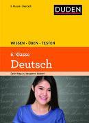 Cover-Bild zu Wissen - Üben - Testen: Deutsch 6. Klasse von Ising, Annegret