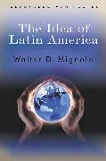 Cover-Bild zu The Idea of Latin America (eBook) von Mignolo, Walter D.