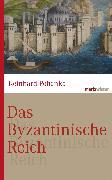 Cover-Bild zu Das Byzantinische Reich (eBook) von Pohanka, Reinhard
