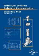 Cover-Bild zu Technisches Zeichnen Technische Kommunikation Metall Grundbildung von Schellmann, Bernhard