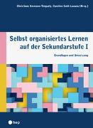 Cover-Bild zu Selbst organisiertes Lernen auf der Sekundarstufe I von Ammann-Tinguely, Christiane