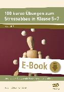 Cover-Bild zu 100 kurze Übungen zum Stressabbau in Klasse 5-7 (eBook) von Zerle, Susanne