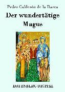Cover-Bild zu Der wundertätige Magus (eBook) von Barca, Pedro Calderón de la