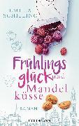 Cover-Bild zu Frühlingsglück und Mandelküsse (eBook) von Schilling, Emilia