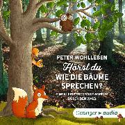 Cover-Bild zu Hörst du, wie die Bäume sprechen? Eine kleine Entdeckungsreise durch den Wald (Audio Download) von Wohlleben, Peter