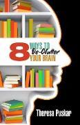 Cover-Bild zu 8 Ways to De-Clutter Your Brain (eBook) von Puskar, Theresa