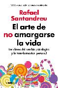 Cover-Bild zu El arte de no amargarse la vida / The Art of Not Be Resentful von Santandreu, Rafael