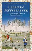 Cover-Bild zu Leben im Mittelalter: Der Alltag von Rittern, Mönchen, Bauern und Kaufleuten von Großbongardt, Annette (Hrsg.)