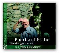 Cover-Bild zu Wer sich grün macht, den fressen die Ziegen. CD von Esche, Eberhard