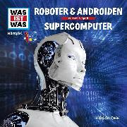 Cover-Bild zu Was ist was Hörspiel: Roboter & Androiden/ Supercomputer (Audio Download) von Baur, Manfred Dr.