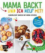 Cover-Bild zu Mama backt, und ich helf' mit! Kinderleicht backen mit wenig Zutaten